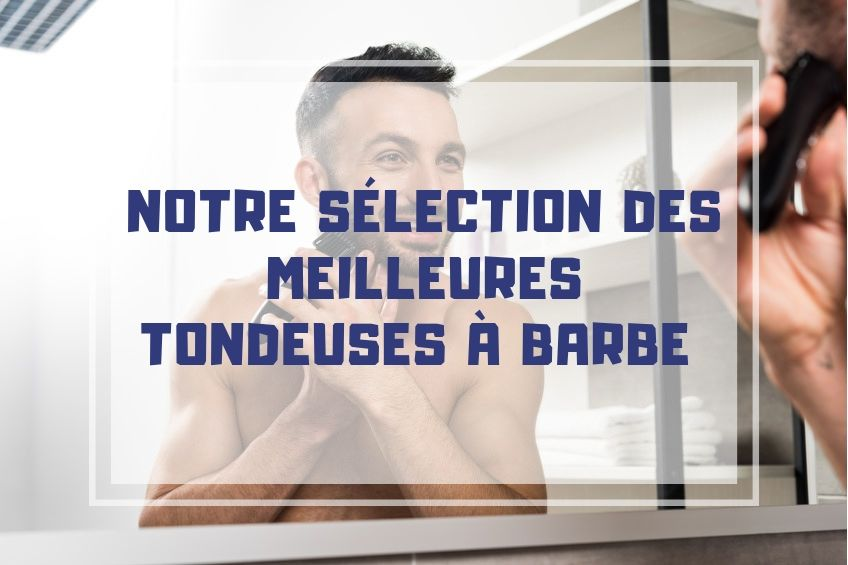 meilleure tondeuse barbe